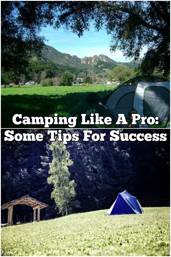 Camping Like A Pro: Some Tips For Success