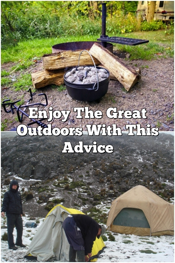 Enjoy The Great Outdoors With This Advice