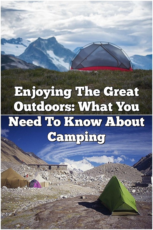 Enjoying The Great Outdoors: What You Need To Know About Camping