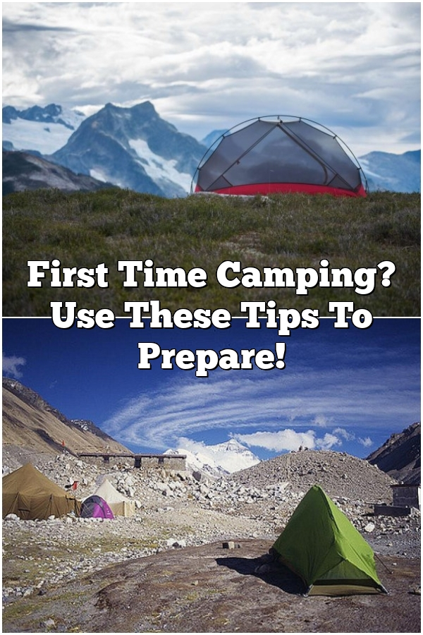 First Time Camping? Use These Tips To Prepare!