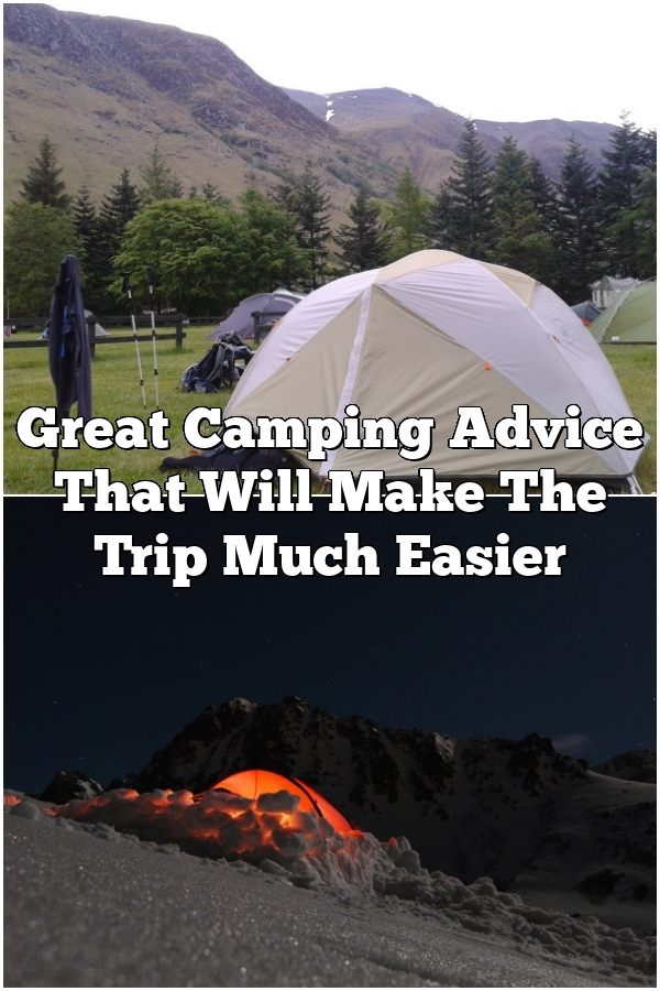 Great Camping Advice That Will Make The Trip Much Easier