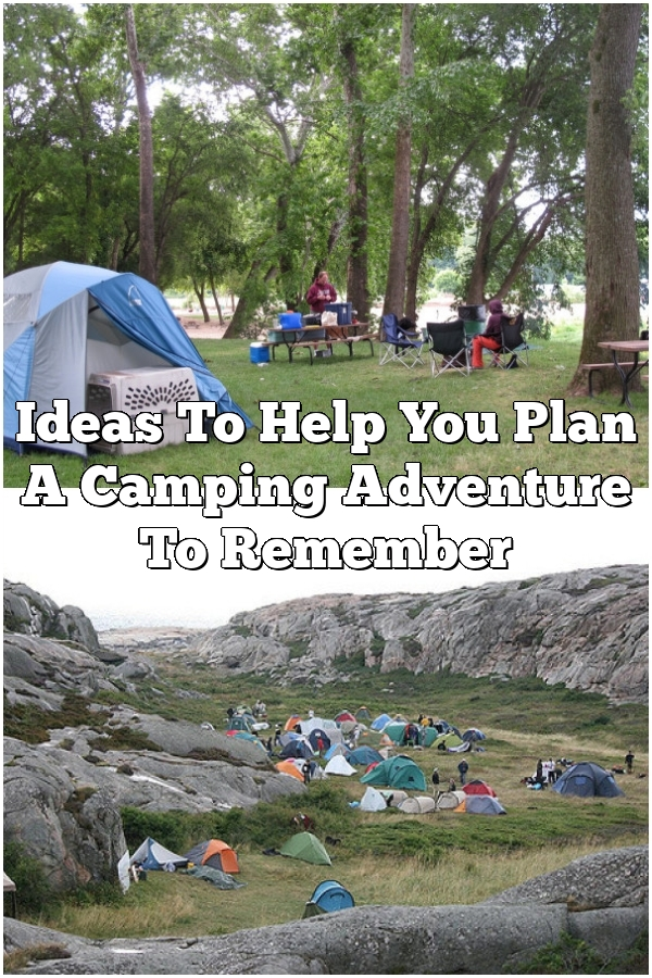 Ideas To Help You Plan A Camping Adventure To Remember