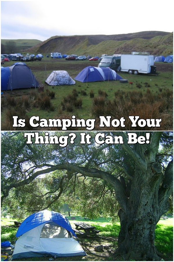 Is Camping Not Your Thing? It Can Be!