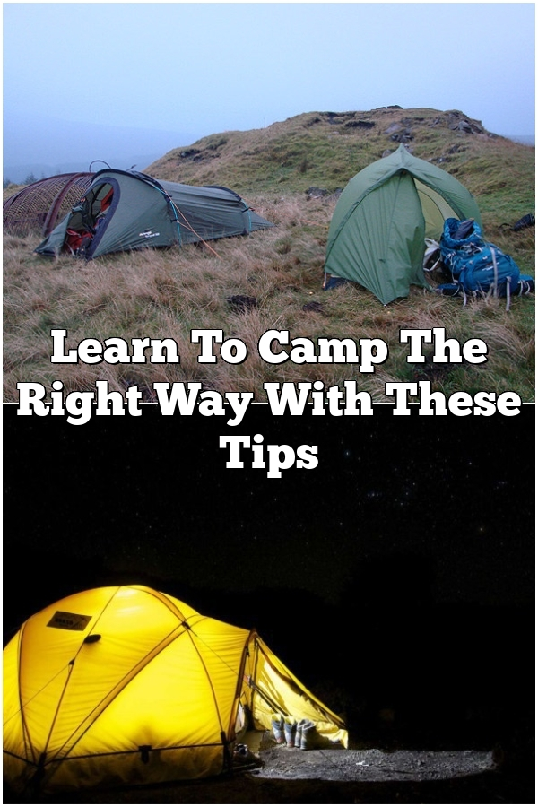 Learn To Camp The Right Way With These Tips