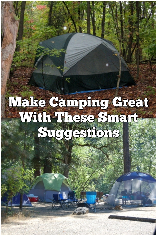 Make Camping Great With These Smart Suggestions