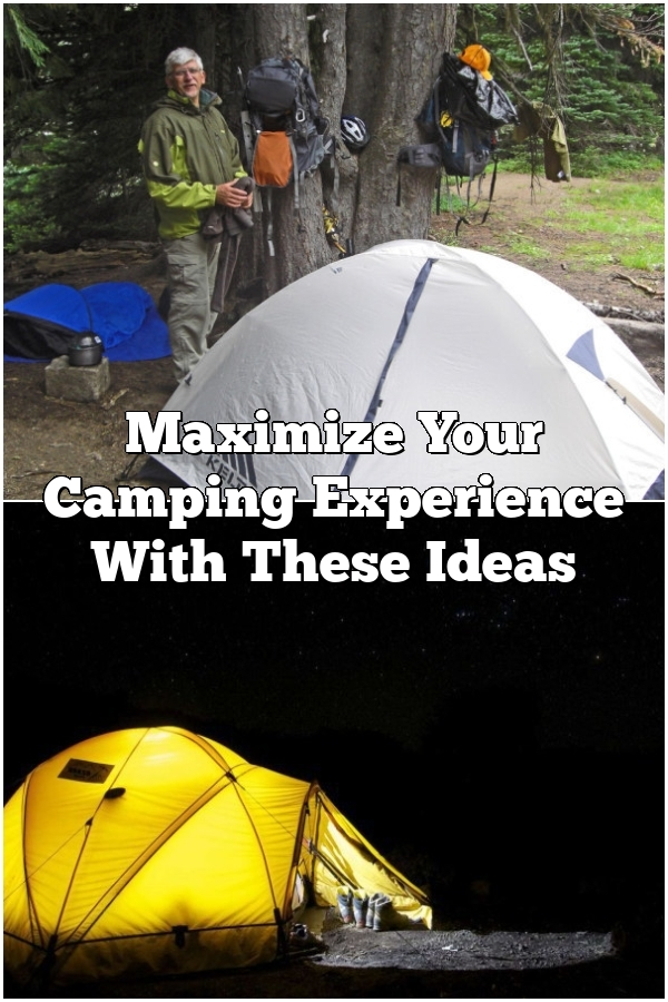 Maximize Your Camping Experience With These Ideas