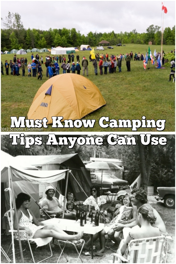 Must Know Camping Tips Anyone Can Use