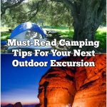 Must-Read Camping Tips For Your Next Outdoor Excursion