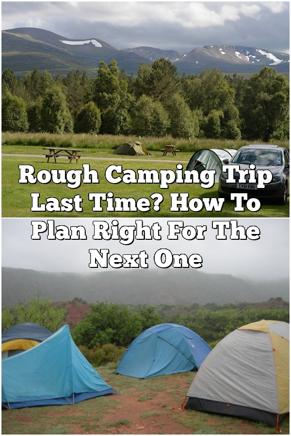 Rough Camping Trip Last Time? How To Plan Right For The Next One