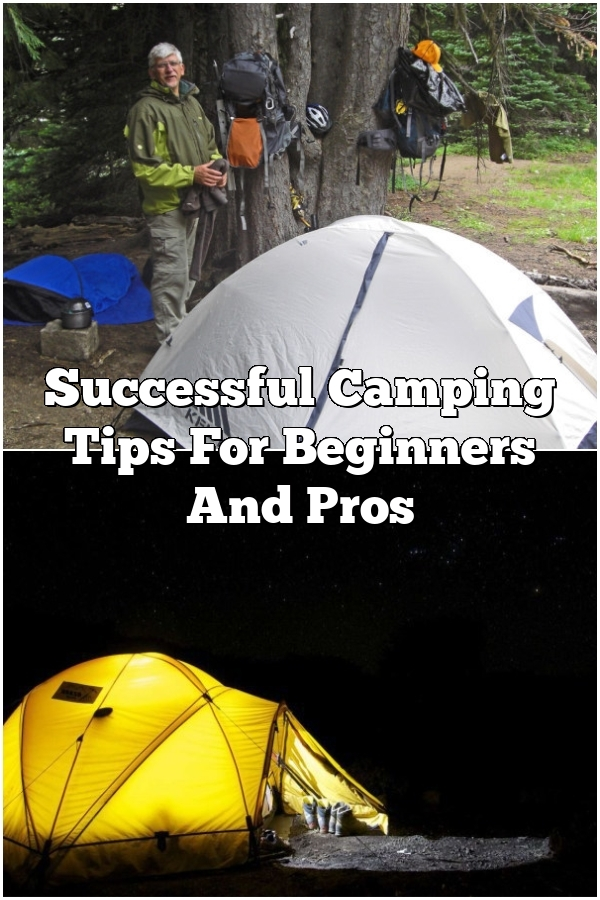 Successful Camping Tips For Beginners And Pros