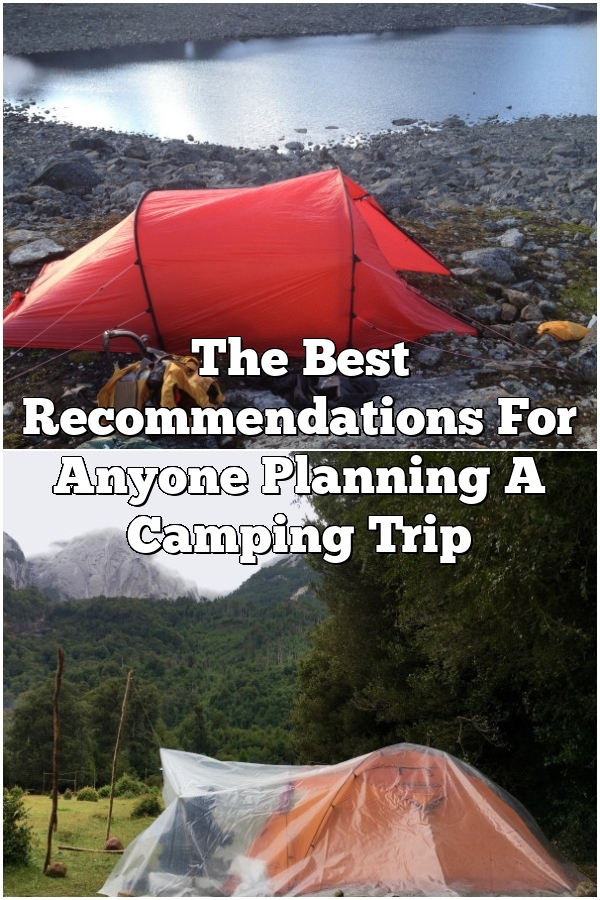 The Best Recommendations For Anyone Planning A Camping Trip