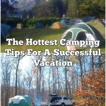 The Hottest Camping Tips For A Successful Vacation