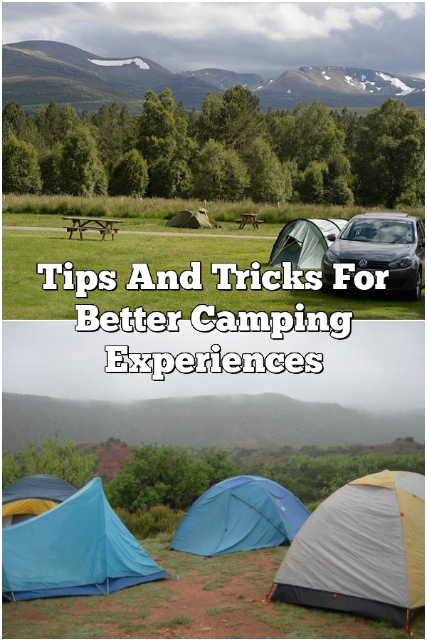 Tips And Tricks For Better Camping Experiences