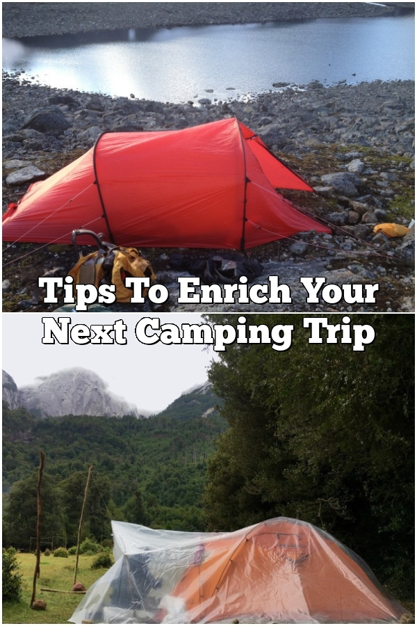 Tips To Enrich Your Next Camping Trip
