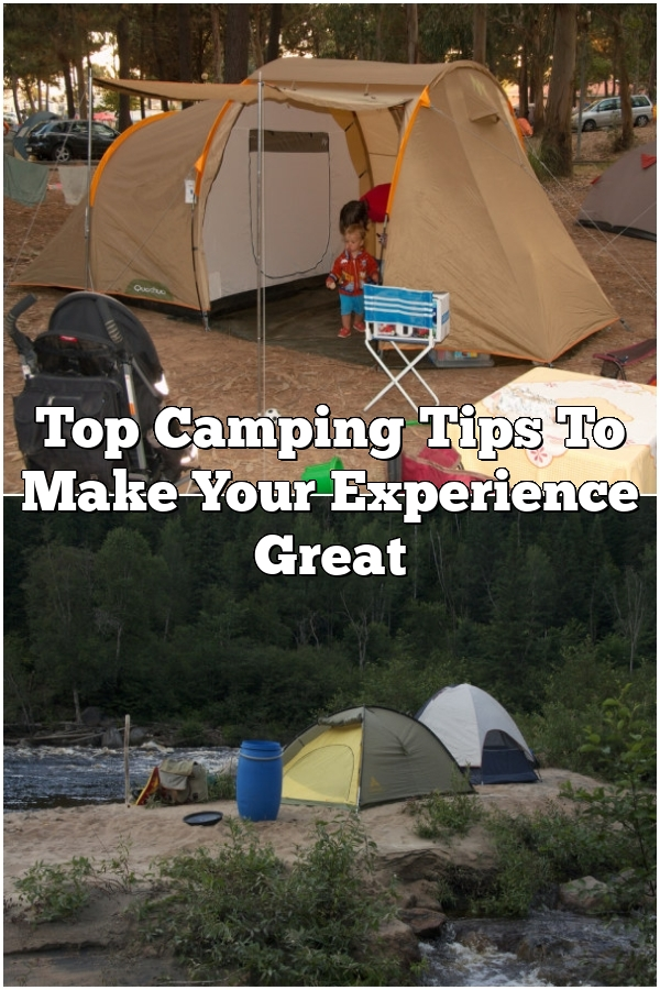 Top Camping Tips To Make Your Experience Great