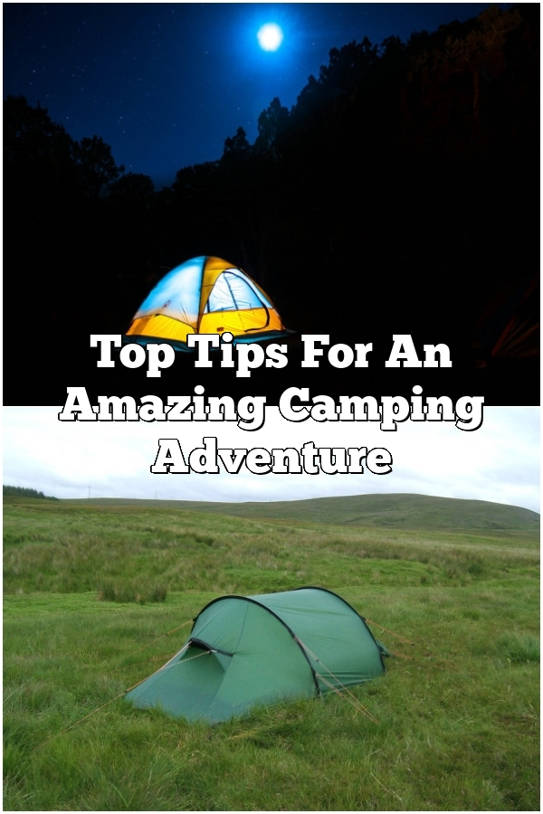 Top Tips For An Amazing Camping Adventure