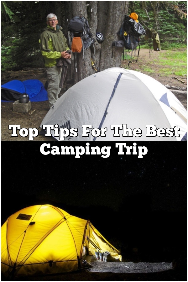 Top Tips For The Best Camping Trip