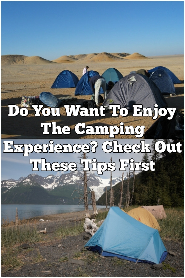 Do You Want To Enjoy The Camping Experience? Check Out These Tips First
