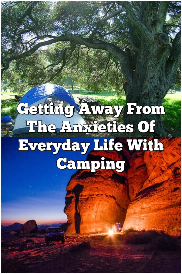 Getting Away From The Anxieties Of Everyday Life With Camping