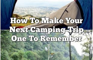 How To Make Your Next Camping Trip One To Remember