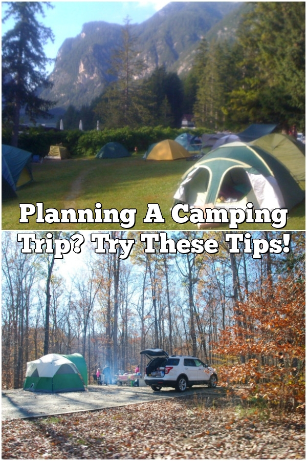 Planning A Camping Trip? Try These Tips!