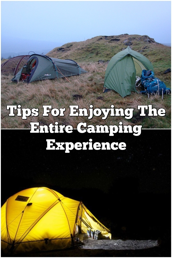 Tips For Enjoying The Entire Camping Experience