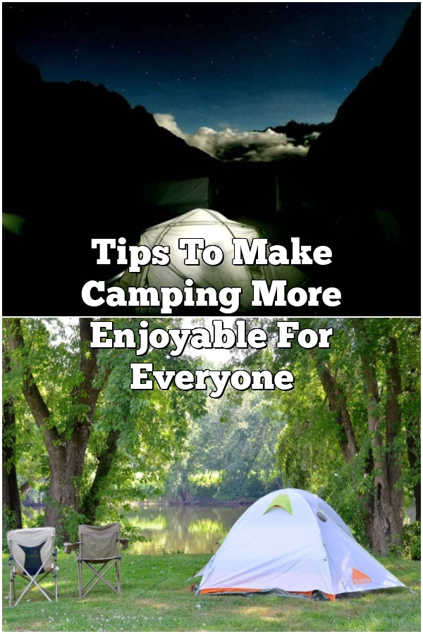 Tips To Make Camping More Enjoyable For Everyone