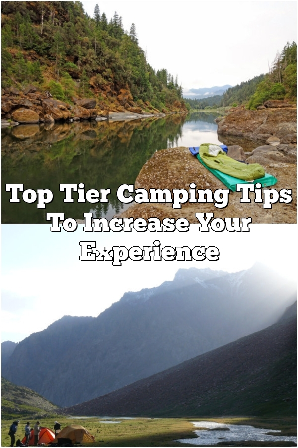 Top Tier Camping Tips To Increase Your Experience