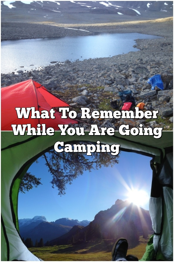 What To Remember While You Are Going Camping