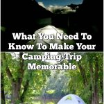 What You Need To Know To Make Your Camping Trip Memorable